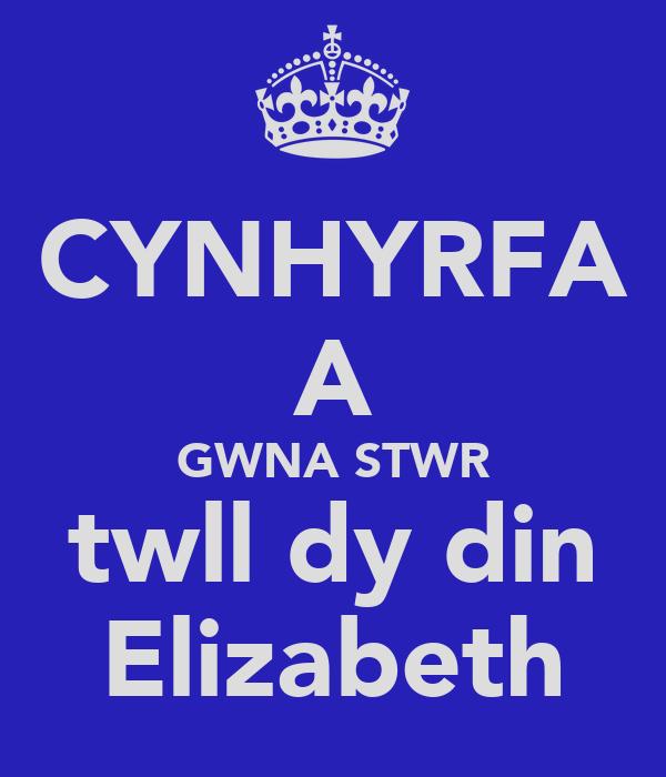 CYNHYRFA A GWNA STWR twll dy din Elizabeth