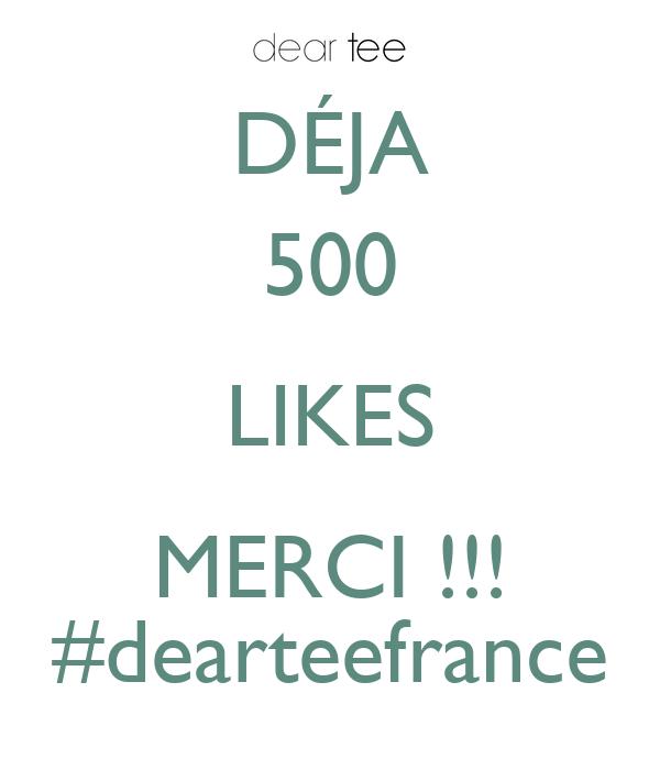 DÉJA 500 LIKES MERCI !!! #dearteefrance