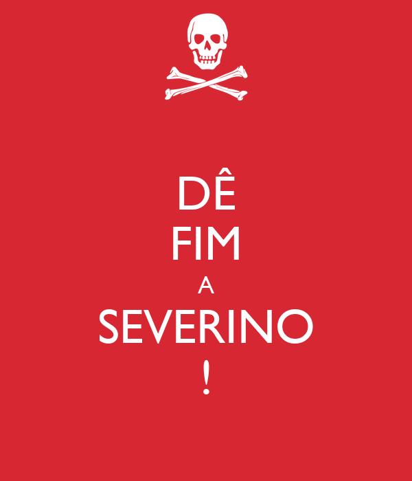 DÊ FIM A SEVERINO !
