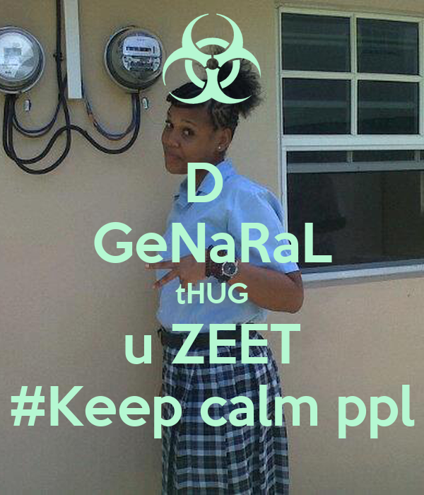 D  GeNaRaL tHUG u ZEET #Keep calm ppl