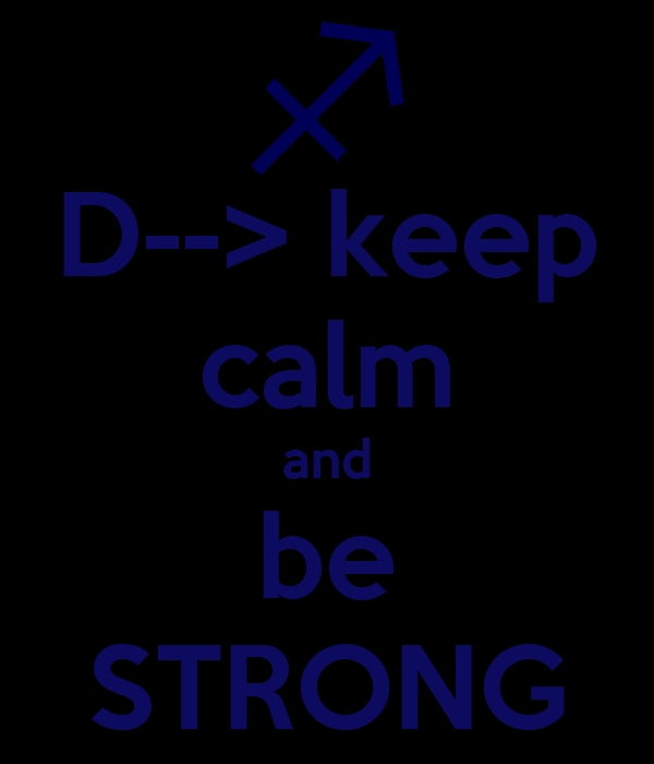 D--> keep calm and be STRONG