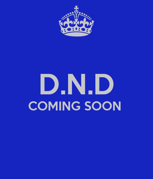 D.N.D COMING SOON