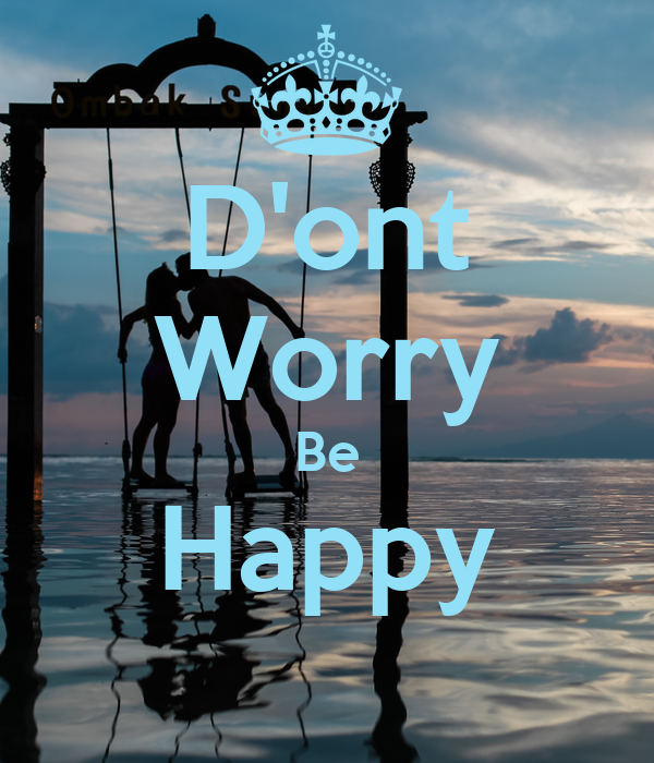 D'ont Worry Be Happy