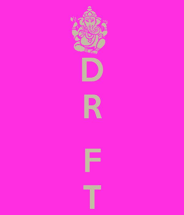 D R  F T