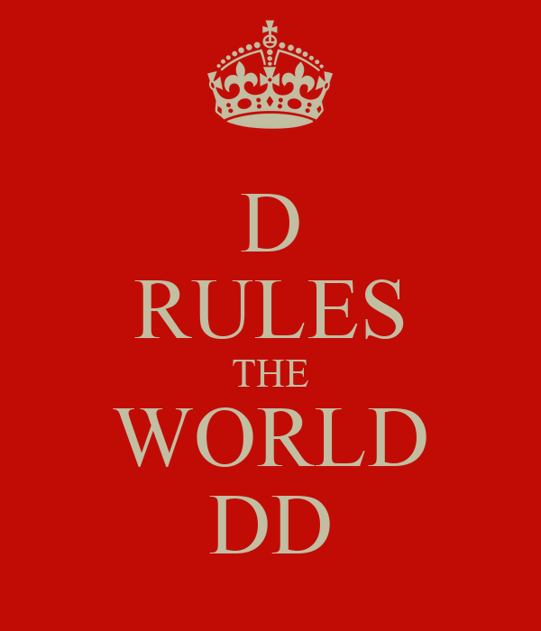 D RULES THE WORLD DD