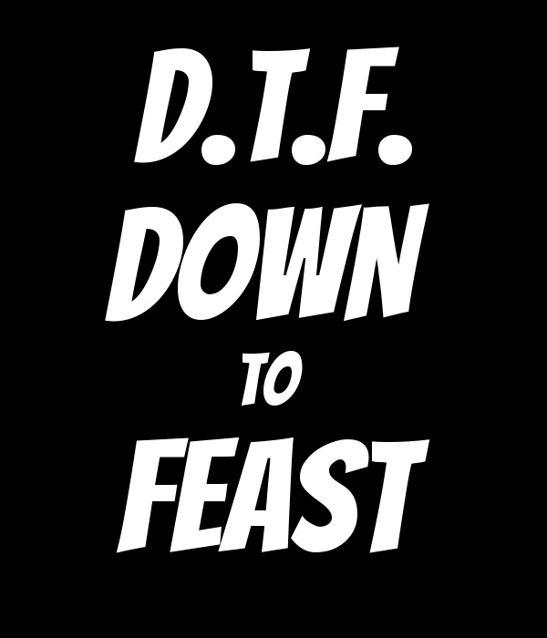 D.T.F. DOWN  TO  FEAST