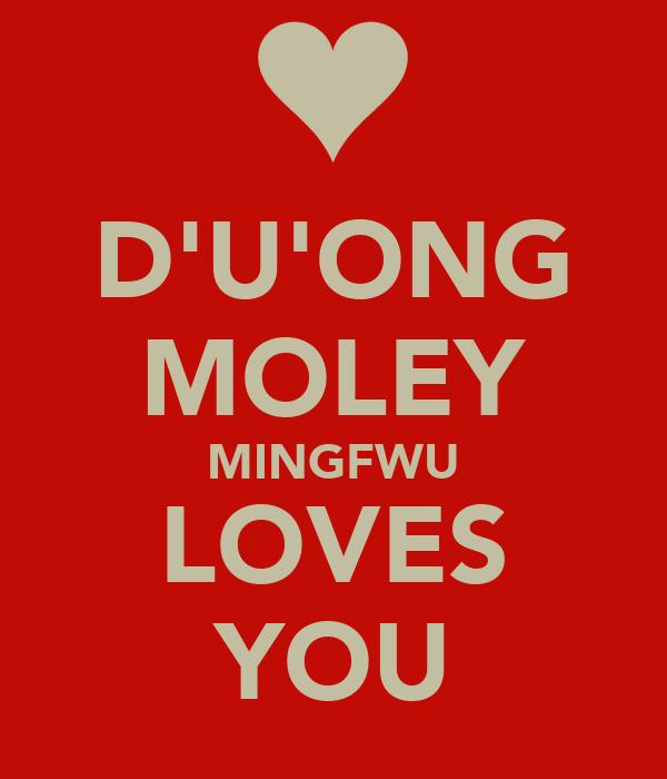 D'U'ONG MOLEY MINGFWU LOVES YOU