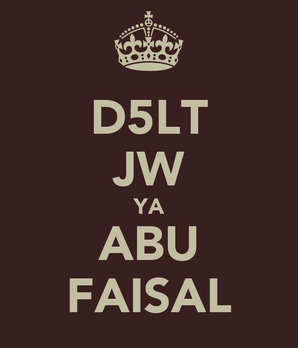 D5LT JW YA ABU FAISAL