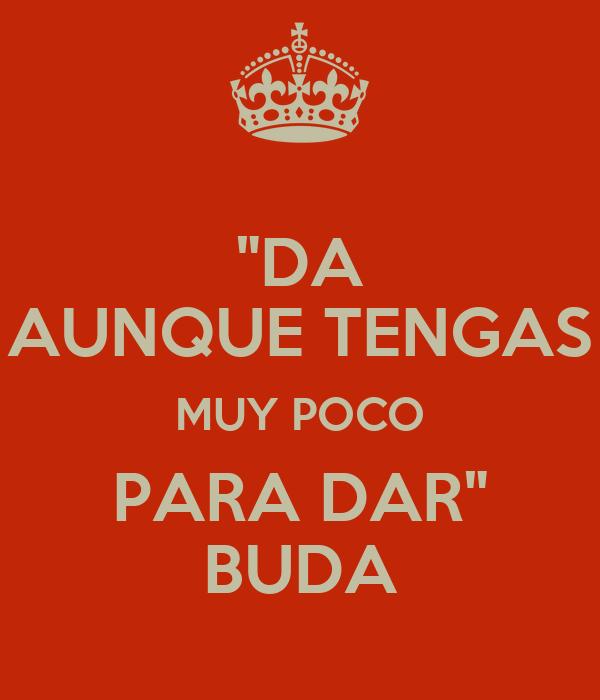 """DA AUNQUE TENGAS MUY POCO PARA DAR"" BUDA"