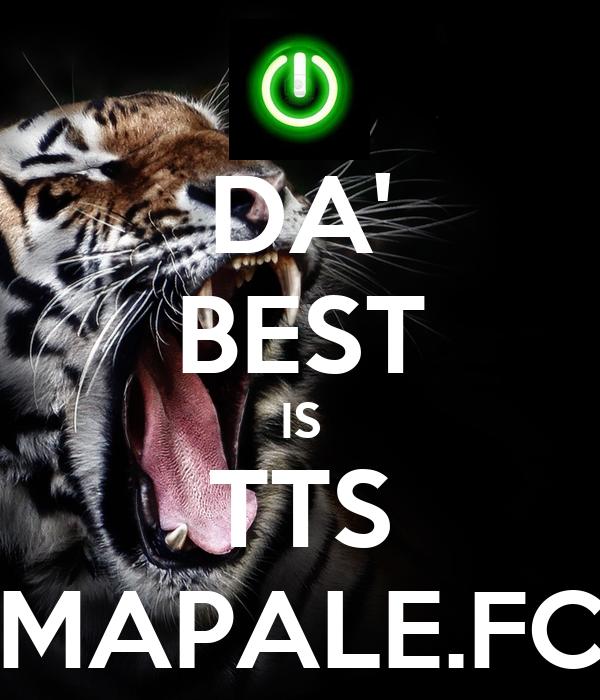 DA' BEST IS TTS MAPALE.FC