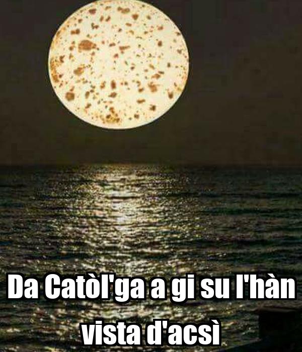 Da Catòl'ga a gi su l'hàn vista d'acsì
