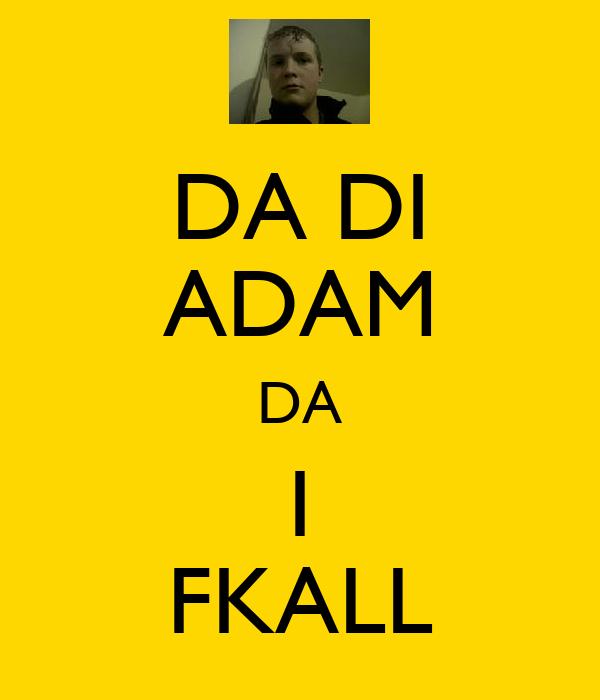 DA DI ADAM DA I FKALL