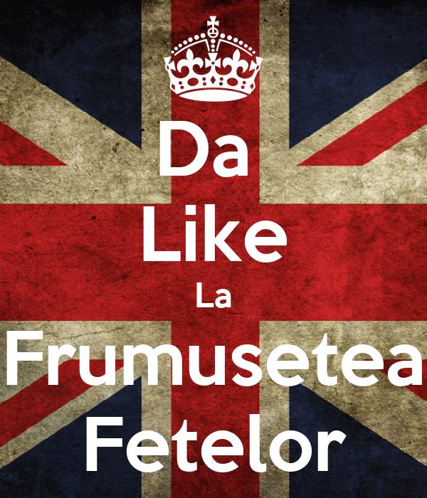 Da  Like La Frumusetea Fetelor