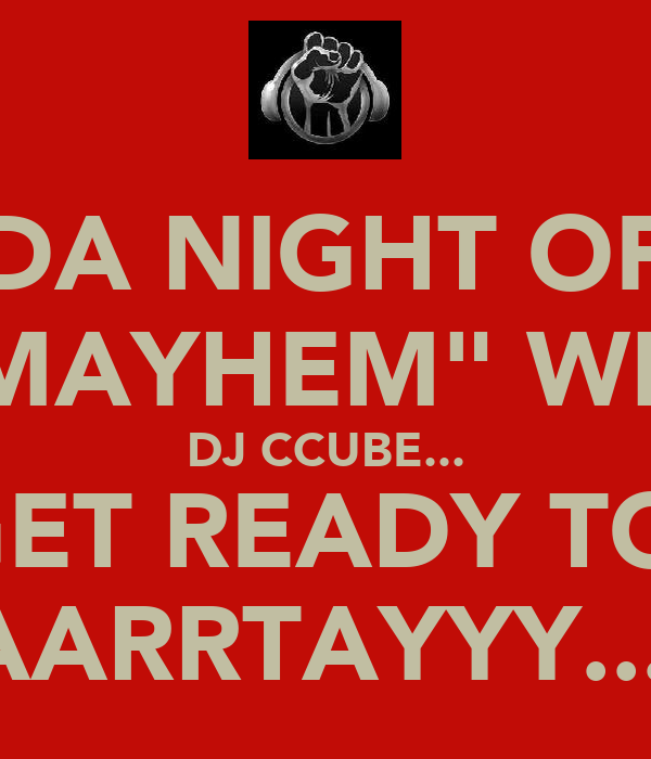 "DA NIGHT OF ""MAYHEM"" WIT  DJ CCUBE... GET READY TO  PAARRTAYYY......"