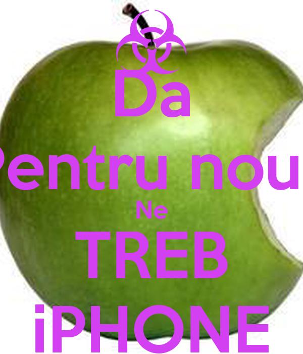 Da Pentru noua Ne TREB iPHONE