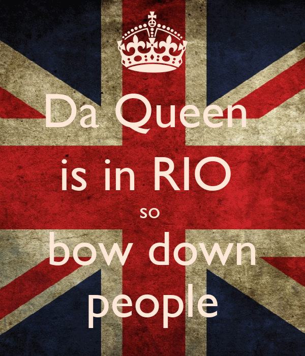 Da Queen  is in RIO  so  bow down people