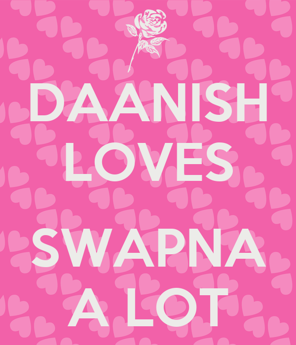 DAANISH LOVES  SWAPNA A LOT