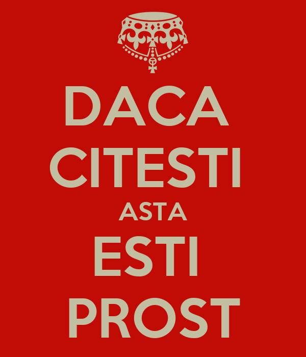 DACA  CITESTI  ASTA ESTI  PROST