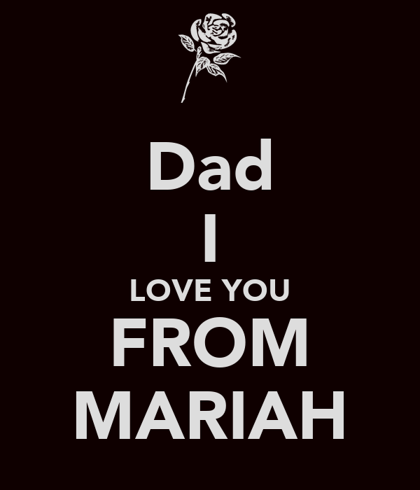 Dad I LOVE YOU FROM MARIAH