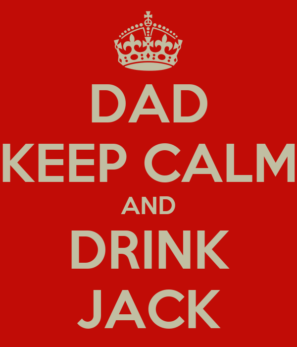 DAD KEEP CALM AND DRINK JACK
