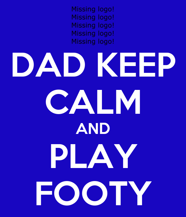 DAD KEEP CALM AND PLAY FOOTY