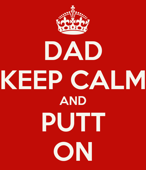 DAD KEEP CALM AND PUTT ON