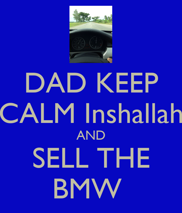 DAD KEEP CALM Inshallah AND SELL THE BMW