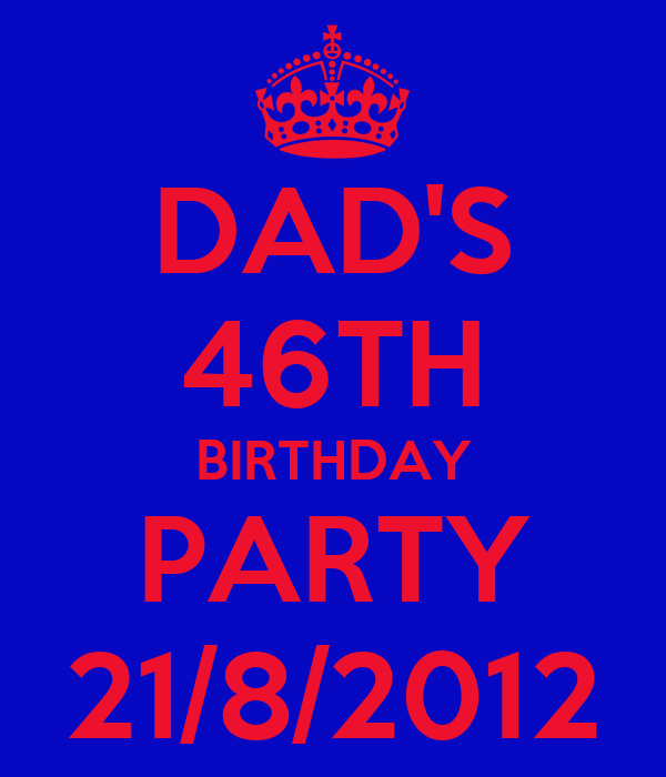 DAD'S 46TH BIRTHDAY PARTY 21/8/2012
