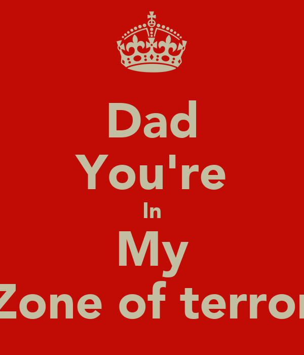 Dad You're In My Zone of terror