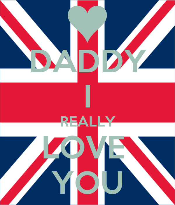 DADDY I REALLY LOVE  YOU