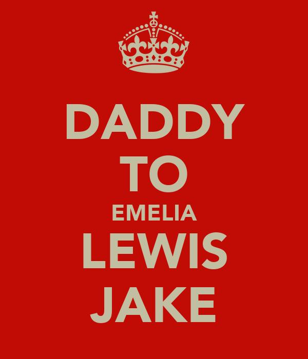 DADDY TO EMELIA LEWIS JAKE
