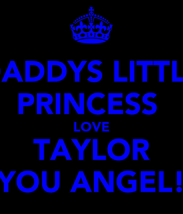 DADDYS LITTLE PRINCESS  LOVE TAYLOR YOU ANGEL!