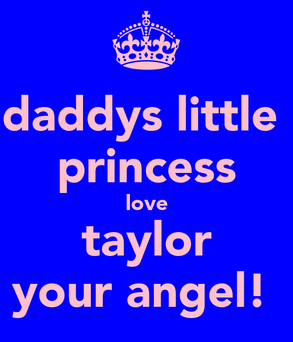 daddys little  princess love taylor your angel!