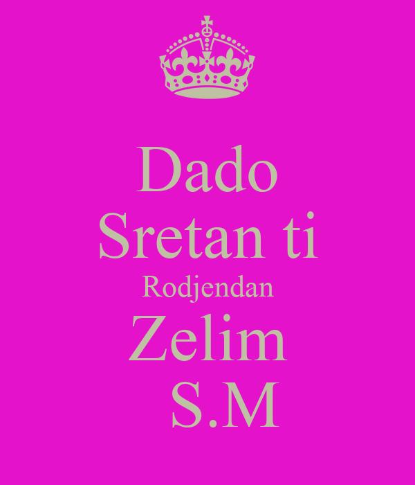 Dado Sretan ti Rodjendan Zelim   S.M