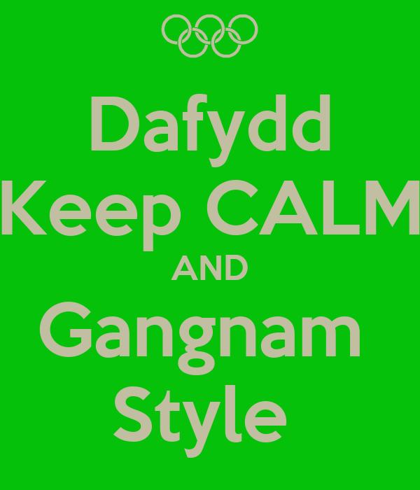 Dafydd Keep CALM AND Gangnam  Style