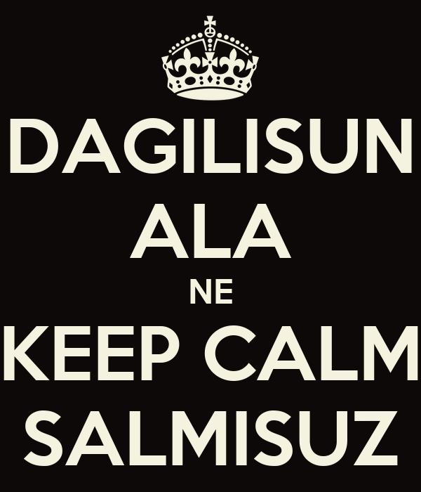 DAGILISUN ALA NE KEEP CALM SALMISUZ