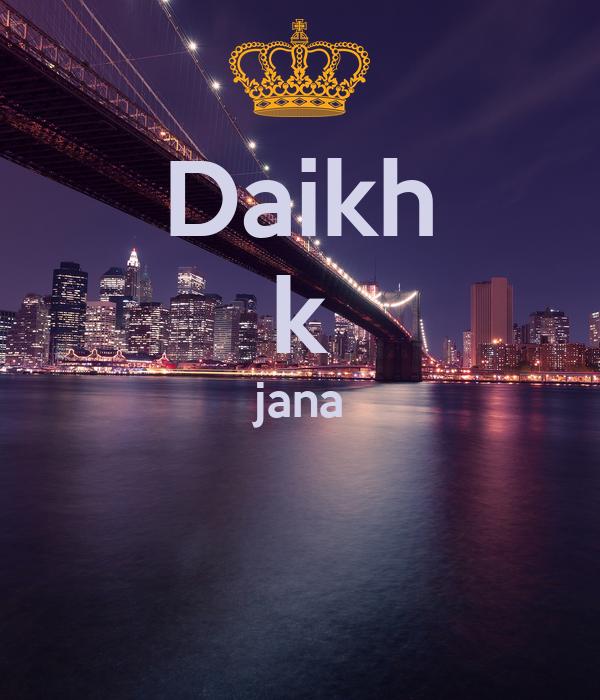 Daikh k jana