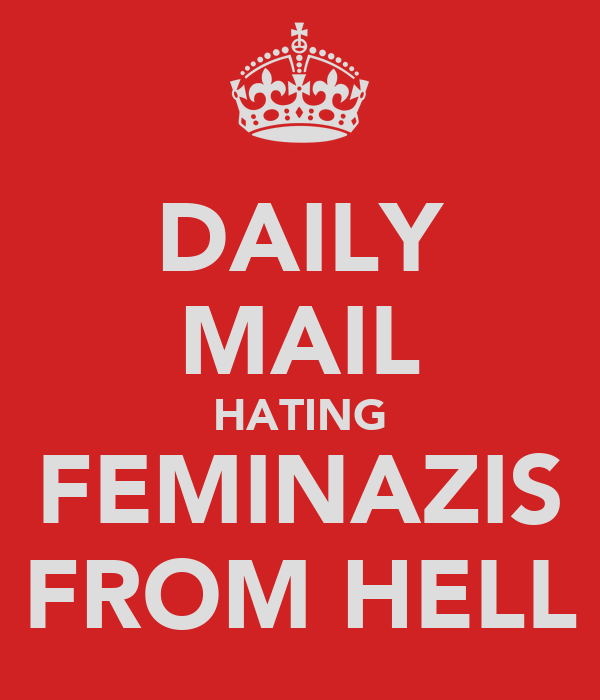 DAILY MAIL HATING FEMINAZIS FROM HELL