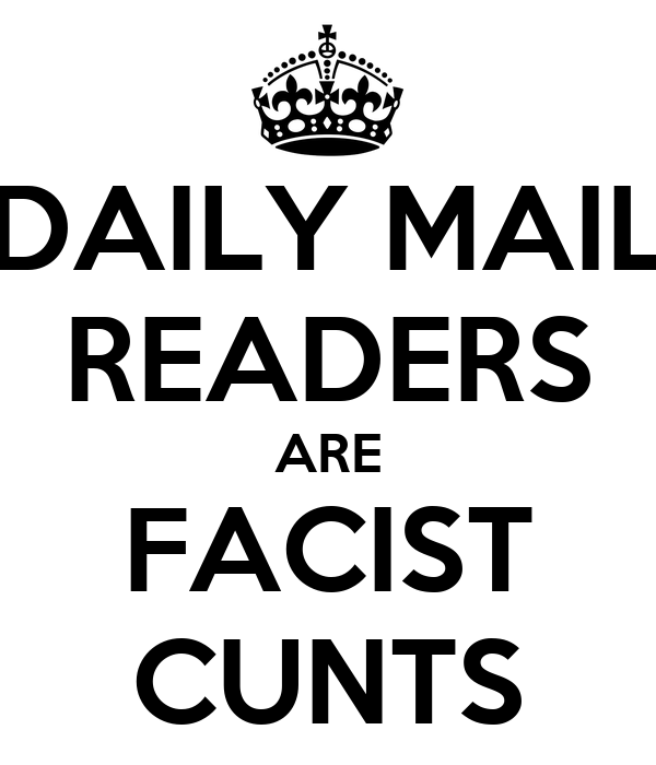 DAILY MAIL READERS ARE FACIST CUNTS