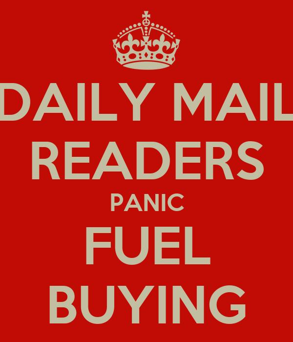 DAILY MAIL READERS PANIC FUEL BUYING