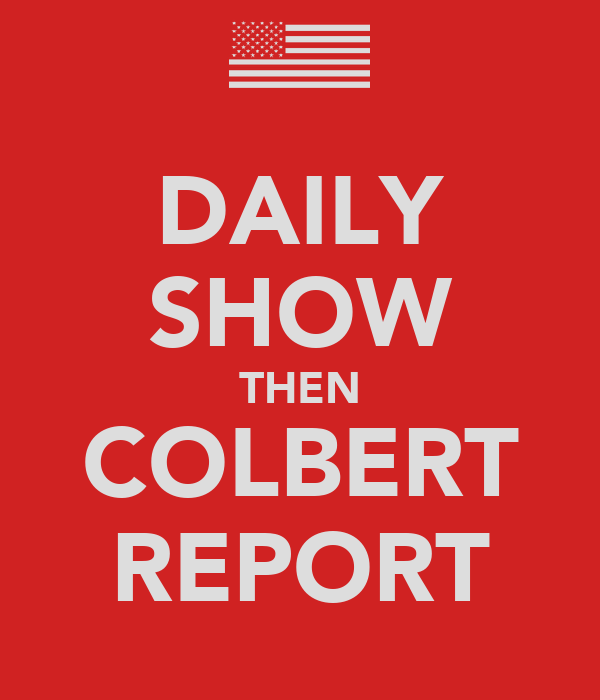DAILY SHOW THEN COLBERT REPORT