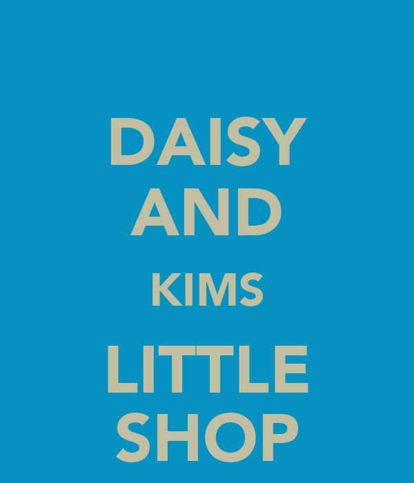 DAISY AND KIMS LITTLE SHOP