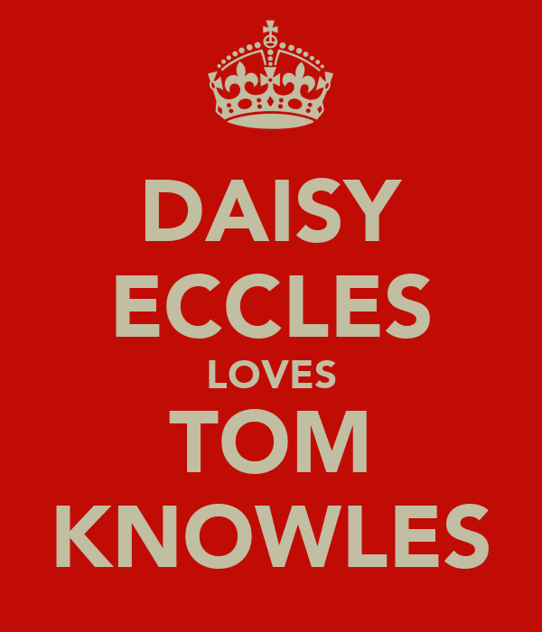 DAISY ECCLES LOVES TOM KNOWLES