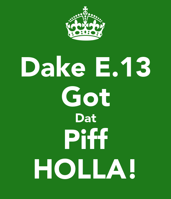 Dake E.13 Got Dat Piff HOLLA!