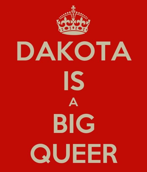 DAKOTA IS A BIG QUEER