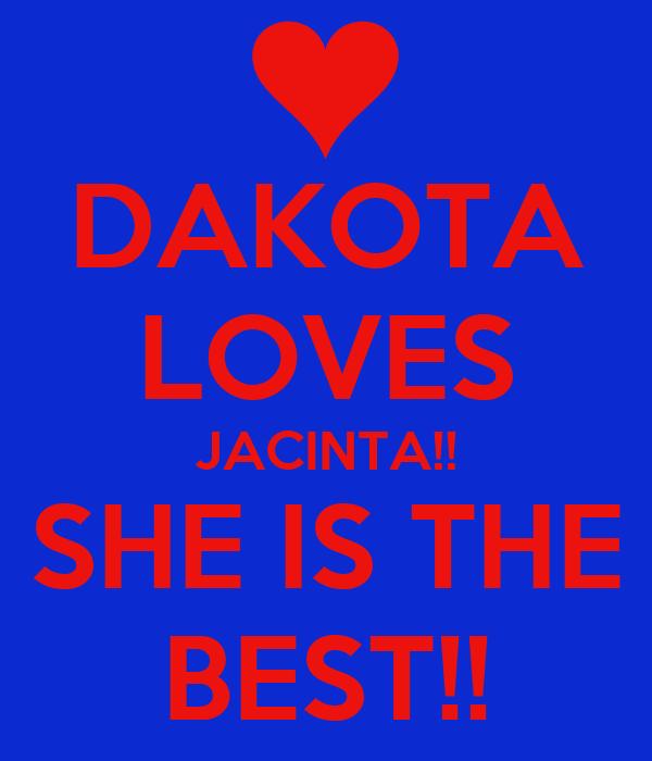 DAKOTA  LOVES JACINTA!! SHE IS THE BEST!!