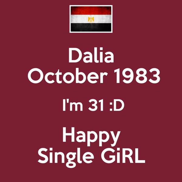 Dalia  October 1983  I'm 31 :D Happy Single GiRL