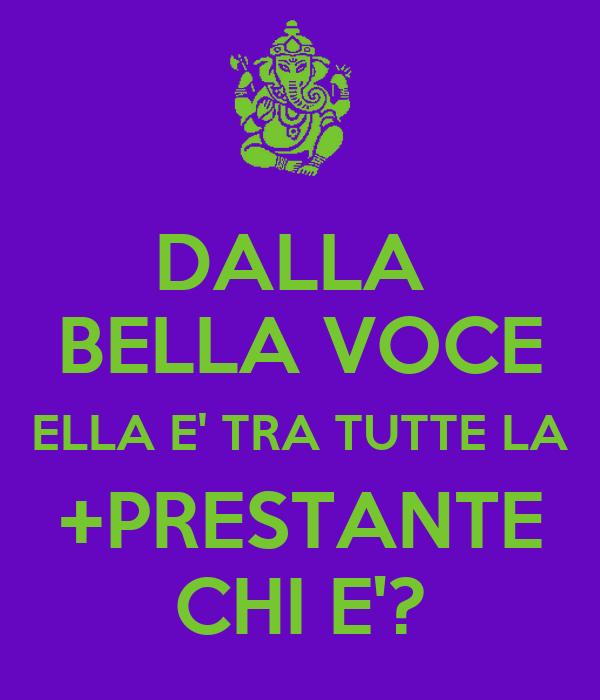DALLA  BELLA VOCE ELLA E' TRA TUTTE LA +PRESTANTE CHI E'?