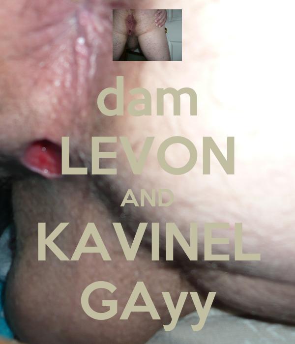 dam LEVON AND KAVINEL GAyy