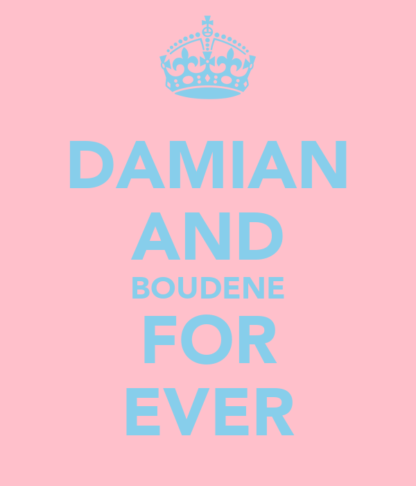 DAMIAN AND BOUDENE FOR EVER